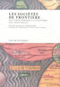 Les sociétés de frontière : de la Méditerranée à l'Atlantique, XVIe-XVIIIe siècle