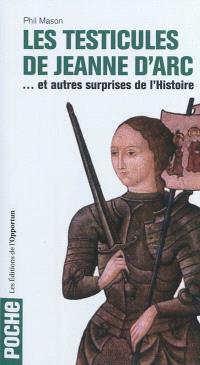 Les testicules de Jeanne d'Arc : et autres surprises de l'histoire
