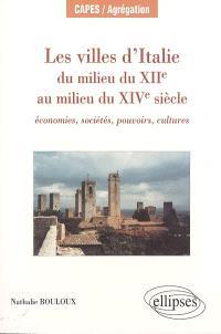 Les villes d'Italie du milieu du XIIe au milieu du XIVe siècle : économies, sociétés, pouvoirs, cultures