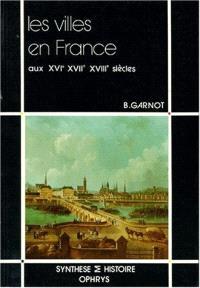 Les Villes en France aux XVIe, XVIIe et XVIIIe siècles