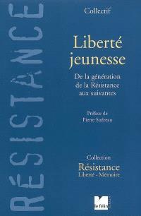 Liberté jeunesse : de la génération de la Résistance aux suivantes : 10e anniversaire de Résistance-Liberté-Mémoire