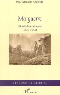 Ma guerre : odyssée d'un chirurgien (1939-1945)