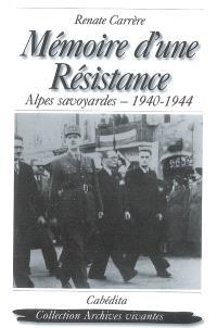 Mémoire d'une Résistance : Alpes savoyardes, 1940-1944