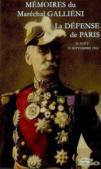 Mémoires : la défense de Paris, 25 août-11 septembre 1914 : comprenant les cartes et les reproductions de l'édition originale réalisée par la librairie Payot