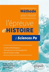 Méthode pour réussir l'épreuve d'histoire à Sciences Po : conseils méthodologiques, fiches de cours sur tout le programme, plus de 50 sujets corrigés