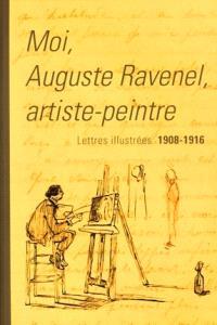 Moi, Auguste Ravenel artiste-peintre : lettres illustrées 1908-1916