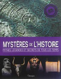 Mystères de l'histoire : mythes, légendes et secrets de tous les temps