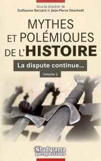 Mythes et polémiques de l'histoire. Volume 2, La dispute continue...