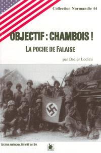 Objectif Chambois ! : la poche de Falaise : secteur américain, 90th us inf. div.