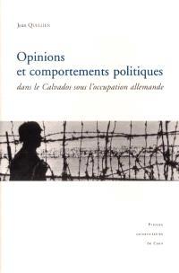 Opinions et comportements politiques dans le Calvados sous l'occupation allemande (1940-1944)