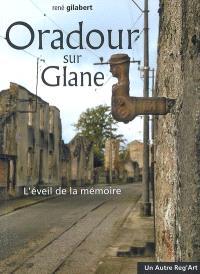 Oradour sur Glane : l'éveil de la mémoire