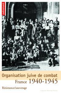 Organisation juive de combat : résistance-sauvetage, France 1940-1945