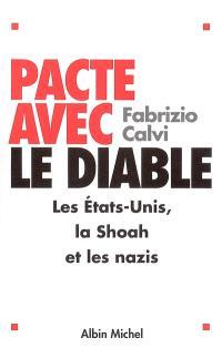 Pacte avec le diable : les Etats-Unis, la Shoah et les nazis