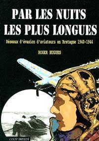 Par les nuits les plus longues : réseaux d'évasion d'aviateurs en Bretagne, 1940-1944