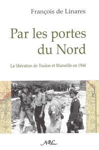 Par les portes du Nord : la libération de Toulon et de Marseille en 1944