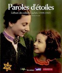 Paroles d'étoiles : l'album des enfants cachés (1939-1945)