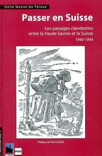 Passer en Suisse : les passages clandestins entre la Haute-Savoie et la Suisse, 1940-1944