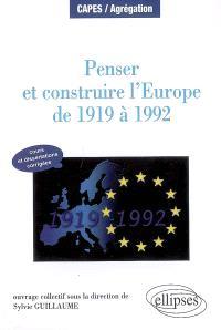 Penser et construire l'Europe de 1919 à 1992 : manuel et dissertations corrigées