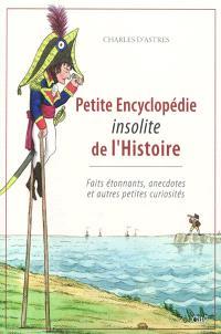 Petite encyclopédie insolite de l'Histoire : faits étonnants, anecdotes et autres petites curiosités