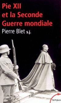 Pie XII et la Seconde Guerre mondiale : d'après les archives du Vatican