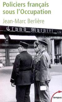 Policiers français sous l'Occupation : d'après les archives de l'épuration