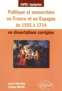 Politique et monarchies en France et en Espagne de 1555 à 1714 en dissertations corrigées