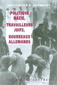 Politique nazie, main-d'oeuvre juive, bourreaux allemands