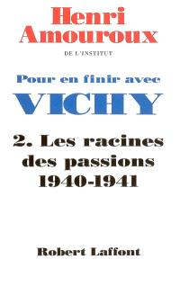 Pour en finir avec Vichy. Volume 2, Les racines des passions 1940-1941