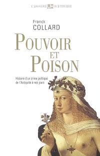 Pouvoir et poison : histoire d'un crime politique de l'Antiquité à nos jours