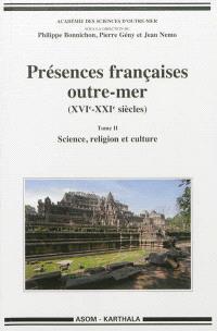 Présences françaises outre-mer (XVIe-XXIe siècles). Volume 2, Science, religion et culture
