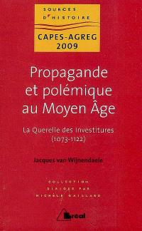 Propagande et polémique au Moyen Age : la querelle des investitures, 1073-1122 : capes-agreg 2009