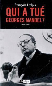 Qui a tué Georges Mandel ? : 1885-1944