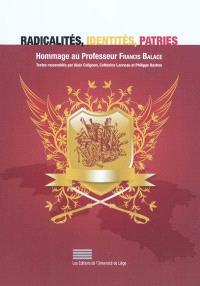 Radicalités, identités, patries : hommage au professeur Francis Balace