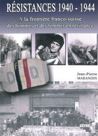 Résistances 1940-1944. Volume 1, A la frontière franco-suisse, des hommes et des femmes en résistance