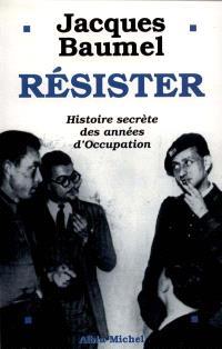 Résister : histoire secrète des années d'Occupation