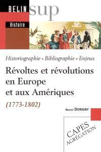 Révoltes et révolutions en Europe et aux Amériques (1773-1802) : historiographie, bibliographie, enjeux
