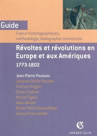 Révoltes et révolutions en Europe et aux Amériques, 1773-1802 : enjeux historiographiques, méthodologies, bibliographie commentée