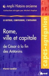 Rome, ville et capitale : de César à la fin des Antonins