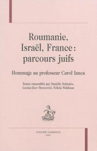 Roumanie, Israël, France : parcours juifs : hommage au professeur Carol Iancu
