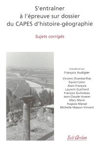 S'entraîner à l'épreuve sur dossier du Capes d'histoire-géographie : sujets corrigés