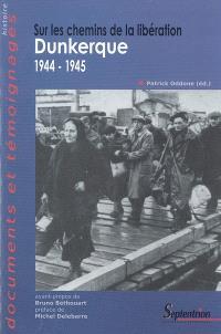 Sur les chemins de la Libération : Dunkerque, 1944-1945