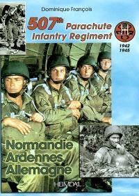 The 507th Parachute infantry regiment : Normandie, Ardennes, Allemagne, 1942-1945
