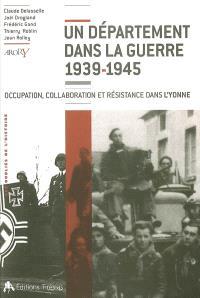 Un département dans la guerre 1939-1945 : Occupation, collaboration et Résistance dans l'Yonne