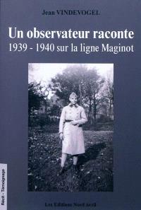 Un observateur raconte : 1939-1940 sur la ligne Maginot