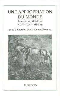 Une appropriation du monde : mission et missions : XIXe-XXe siècles