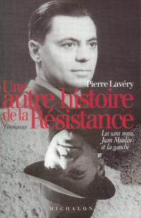 Une autre histoire de la Résistance : les sans noms, Jean Moulin et la gauche : témoignage