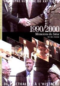 Une autre histoire du XXe siècle : de l'actualité à l'histoire. Volume 10, 1990-2000 : mémoires du futur