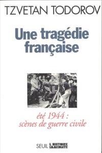 Une Tragédie française : été 44, scènes de guerre civile. Souvenirs d'un maire