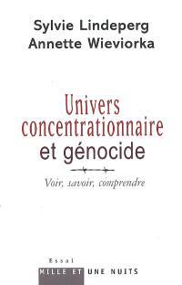 Univers concentrationnaire et génocide : voir, savoir, comprendre