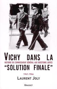 Vichy dans la solution finale : histoire du commissariat général aux questions juives (1941-1944)